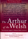 The Arthur of the Welsh by Rachel Bromwich