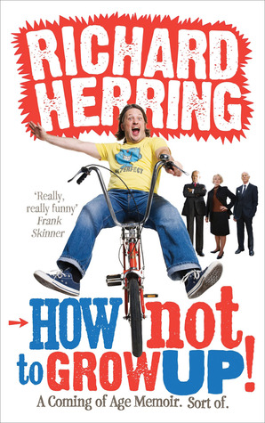 How Not to Grow Up! by Richard Herring