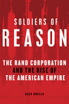 Soldiers of Reason: The RAND Corporation and the Rise of the American Empire