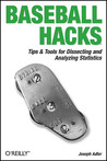 Baseball Hacks: Tips & Tools for Analyzing and Winning with Statistics