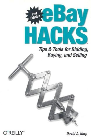 eBay Hacks: Tips & Tools for Bidding, Buying, and Selling