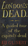 London's Dead: A Guided Tour of the Graveyards of London