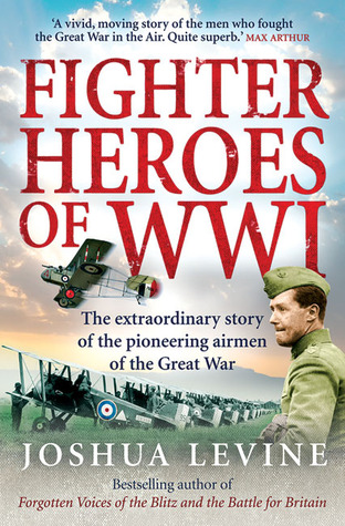 Fighter Heroes: The Untold Story of the Brave and Daring Pioneer Airmen of the Great War