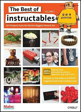 The Best of Instructables Volume I by The editors at MAKE magazin...