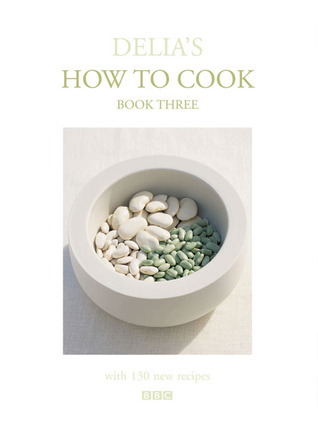 Delia's How to Cook: Book Three ( Delia's How to Cook)