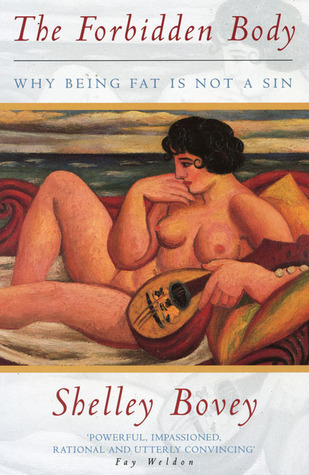 The Forbidden Body: Why Being Fat Is Not a Sin