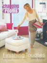 Changing Rooms: Finishing Touches: Styling Secrets to Transform Your Home