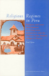 Religious Regimes in Peru: Religion and State Development in a Long-Term Perspective and the Effects in the Andean Village of Zurite