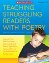 Teaching Struggling Readers With Poetry: Engaging Poems With Mini-Lessons That Target and Teach Phonics, Sight Words, Fluency  More—Laying the Foundation for Reading Success