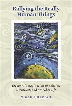 Rallying The Really Human Things: Moral Imagination In Politics Literature & Everyday Life