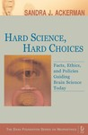 Hard Science, Hard Choices: Facts, Ethics, and Policies Guiding Brain Science Today