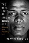 The Real Lives of Strong Black Men: Releasing Pain, Reclaiming Love