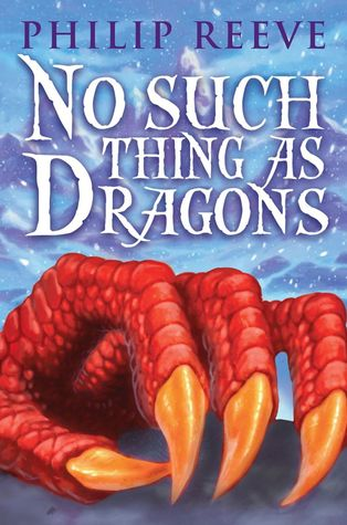 No Such Thing as Dragons by Philip Reeve