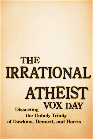 The Irrational Atheist by Vox Day