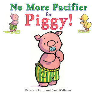 No More Pacifier for Piggy! by Bernette G. Ford