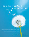 How to Find God in Everything: An Invitation to Awaken to Your True Nature and Transform Your World
