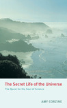The Secret Life of the Universe: The Quest for the Soul of Science