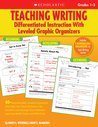 Teaching Writing: Differentiated Instruction With Leveled Graphic Organizers: 40+ Reproducible, Leveled Organizers That Help You Teach Writing to ALL Students and Manage Their Different Learning Needs Easily and Effectively