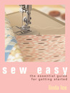 Sew Easy: The Essential Guide for Getting Started