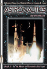 Astronautics: Book 2: To the Moon and Towards the Future