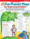 25 Fun Phonics Plays for Beginning Readers: Engaging, Reproducible Plays That Target and Teach Key Phonics Skills—and Get Kids Eager to Read!