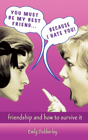 You Must Be My Best Friend . . . Because I Hate You! by Emily Dubberley