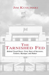 The Tarnished Fed: Behind Closed Doors: Forty Years of Successes, Failures, Mystique, and Humor