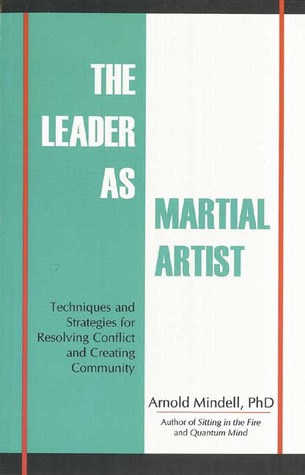 The Leader as Martial Artist: Techniques and Strategies for Revealing Conflict and Creating Community