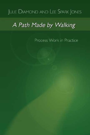 A Path Made by Walking: Process Work in Practice