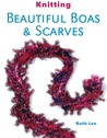 Knitting Beautiful Boas & Scarves