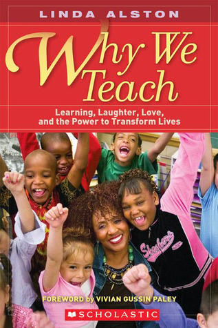 Why We Teach: Learning, Laughter, Love, and the Power to Transform Lives