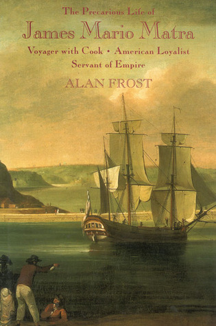 The Precarious Life of James Mario Matra: Voyager with Cook, American Loyalist, Servant of Empire