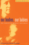 Our Bodies Our Babies: The Forgotten Women's Movement