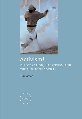 Activism!: Direct Action, Hacktivism and the Future of Society