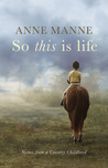 So This Is Life: Scenes from a Country Childhood