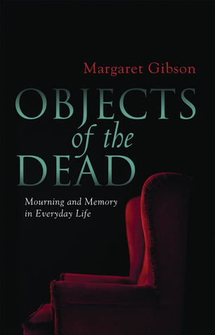 Objects of the Dead: Mourning and Memory in Everyday Life