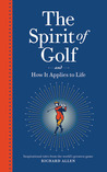 The Spirit of Golf and How It Applies to Life: Inspirational Tales from the World's Greatest Game