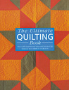 The Ultimate Quilting Book: Over 1,000 Inspirational Ideas and Practical Tips