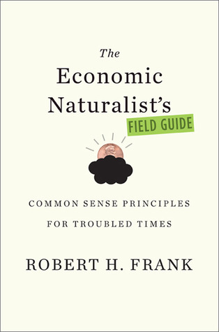 The Economic Naturalist's Guide to Washington, Wall Street, a... by Robert H. Frank