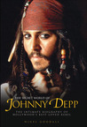 The Secret World of Johnny Depp: The Intimate Biography of Hollywood's Best-Loved Rebel