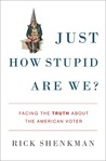 Just How Stupid Are We?: Facing the Truth About the American Voter