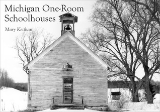 Michigan One-Room Schoolhouses by Mary Keithan