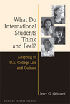 What Do International Students Think and Feel?: Adapting to U.S. College Life and Culture