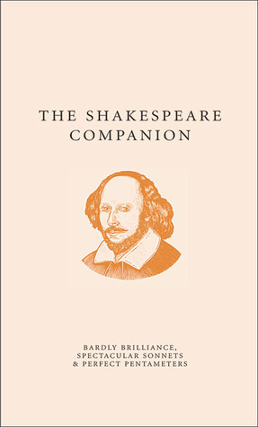 The Shakespeare Companion: Bardly Brilliance, Spectacular Sonnets & Perfect Pentameters