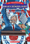 Werewolves Don't Run for President (The Adventures of the Bailey School Kids, #49)