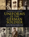 Uniforms of the German Soldier: An Illustrated History from 1870 to the First World War