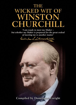The Wicked Wit of Winston Churchill by Winston S. Churchill