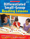 Differentiated Small-Group Reading Lessons: Scaffolded and Engaging Lessons for Word Recognition, Fluency, and Comprehension That Help Every Reader Grow