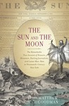 The Sun and the Moon: The Remarkable True Account of Hoaxers, Showmen, Dueling Journalists, and Lunar Man-Bats in Nineteenth-Century New York