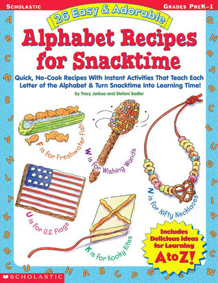 26 Easy  Adorable Alphabet Recipes for Snacktime: Quick, No-Cook Recipes with Instant Activities That Teach Each Letter of the Alphabet  Turn Snacktime into Learning Time!